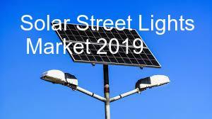 Luces de calle solares pronóstico de mercado, análisis de tendencias y seguimiento de la competencia: Examen Global 2019 al 2024